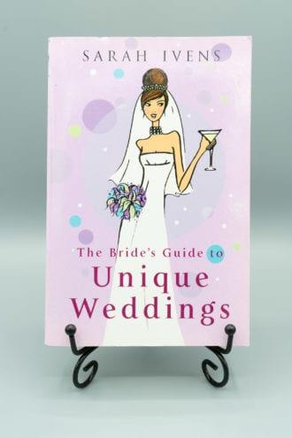 The Bride's Guide to Unique Weddings - Sarah Ivens
